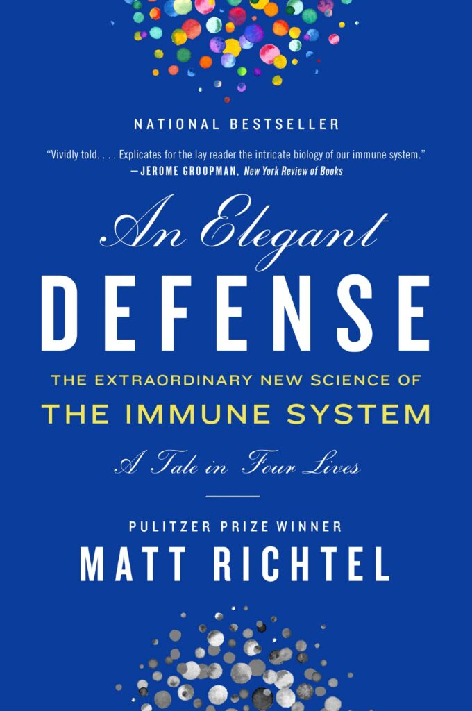 An Elegante Defense: The Extraordinary New Science of the Immune System: A Tale in Four Lives